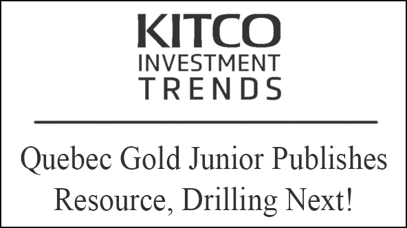 Quebec Gold Junior Publishes Resource, Drilling Next! – Kitco Investment Trends Report